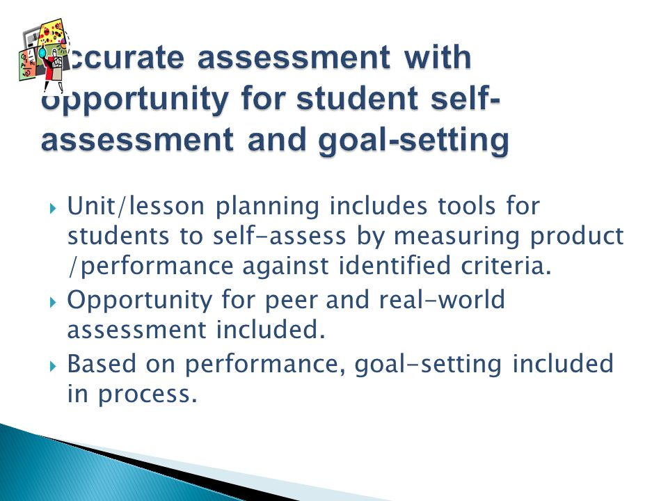  Unit/lesson planning includes tools for students to self-assess by measuring product /performance against identified criteria.  Opportunity for pee