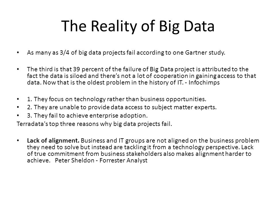 The Reality of Big Data As many as 3/4 of big data projects fail according to one Gartner study. The third is that 39 percent of the failure of Big Da
