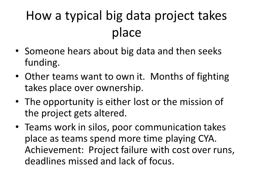 How a typical big data project takes place Someone hears about big data and then seeks funding.