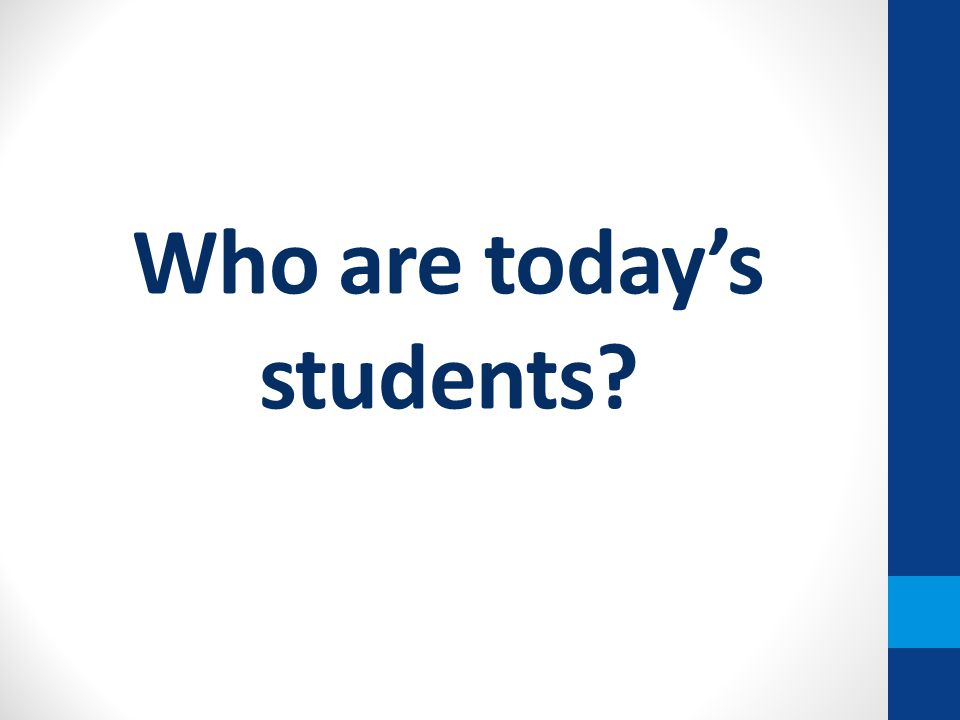 Who are today's students?