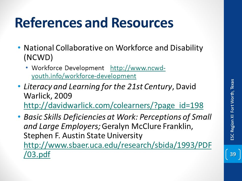 References and Resources National Collaborative on Workforce and Disability (NCWD) Workforce Development http://www.ncwd- youth.info/workforce-develop
