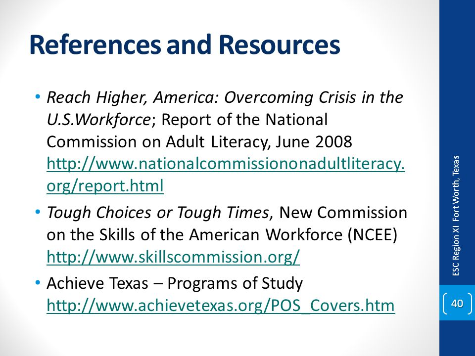 References and Resources Reach Higher, America: Overcoming Crisis in the U.S.Workforce; Report of the National Commission on Adult Literacy, June 2008