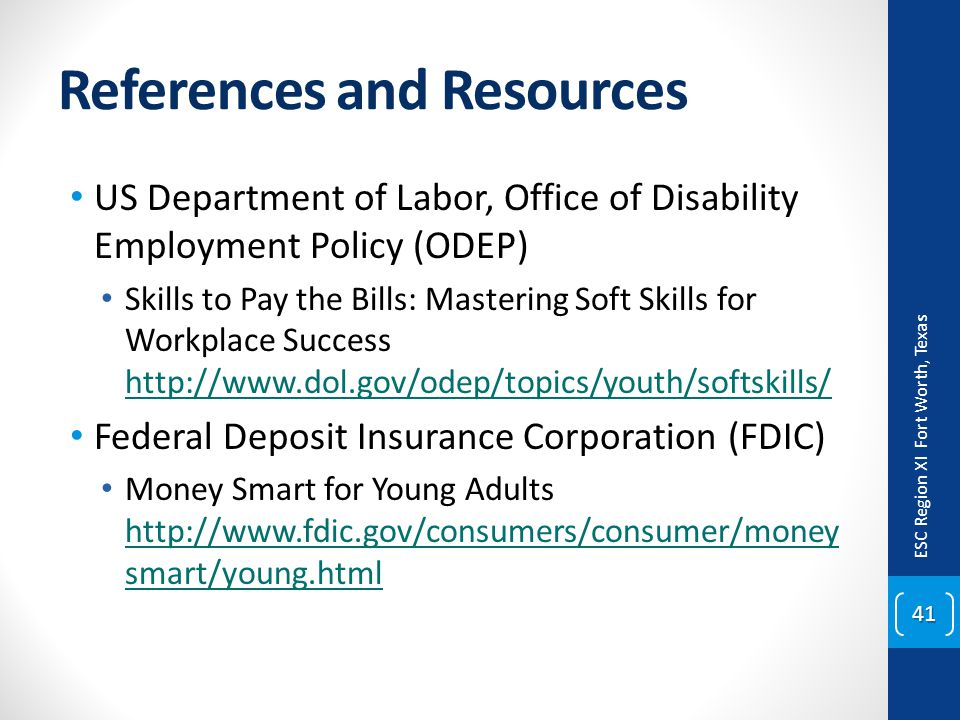References and Resources US Department of Labor, Office of Disability Employment Policy (ODEP) Skills to Pay the Bills: Mastering Soft Skills for Work