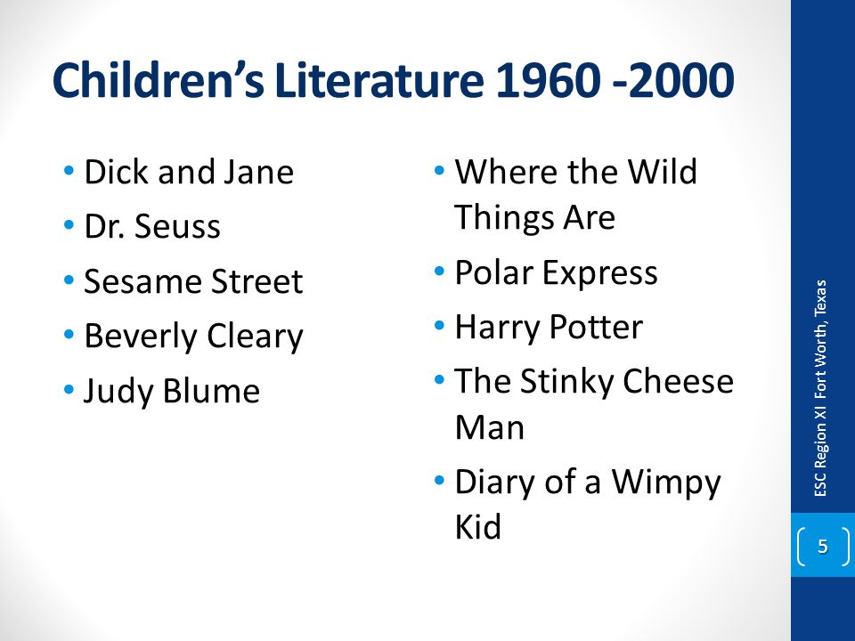 Children's Literature 1960 -2000 Dick and Jane Dr. Seuss Sesame Street Beverly Cleary Judy Blume Where the Wild Things Are Polar Express Harry Potter