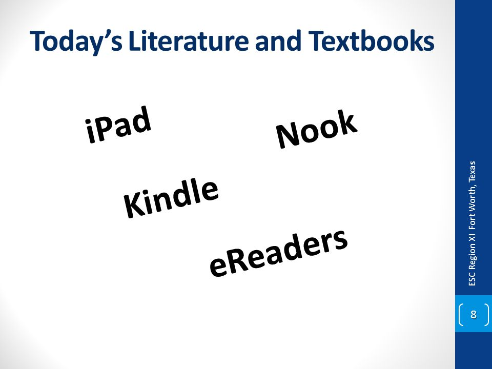 Today's Literature and Textbooks ESC Region XI Fort Worth, Texas 8