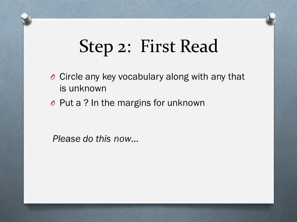 Step 2: First Read O Circle any key vocabulary along with any that is unknown O Put a .
