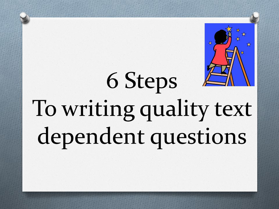 6 Steps To writing quality text dependent questions