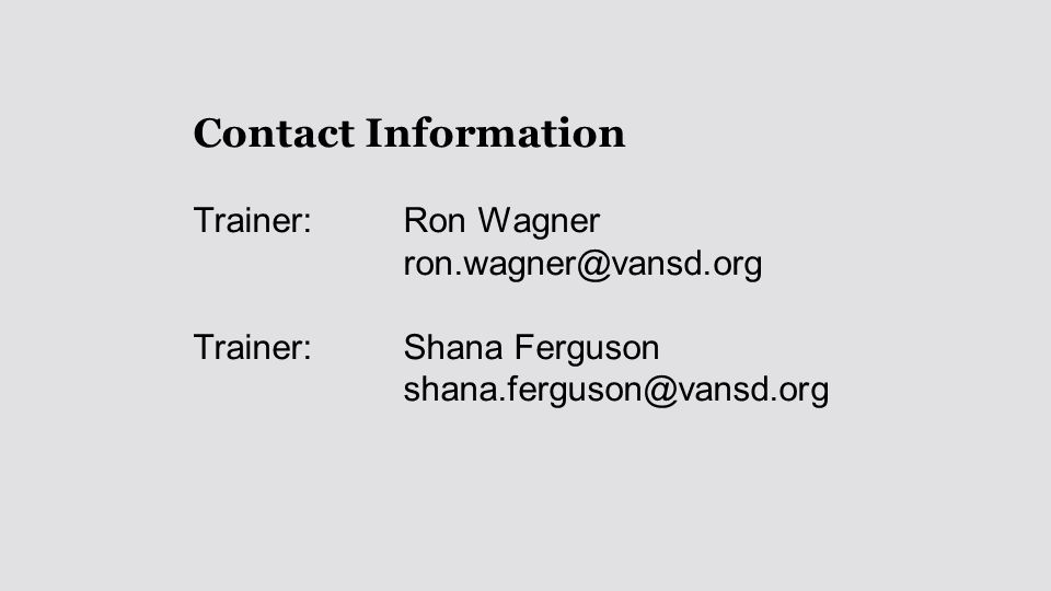 Contact Information Trainer: Ron Wagner ron.wagner@vansd.org Trainer: Shana Ferguson shana.ferguson@vansd.org