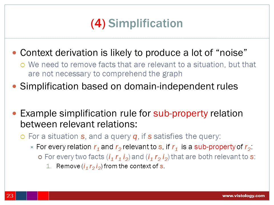 """(4) Simplification 23 Context derivation is likely to produce a lot of """"noise""""  We need to remove facts that are relevant to a situation, but that ar"""