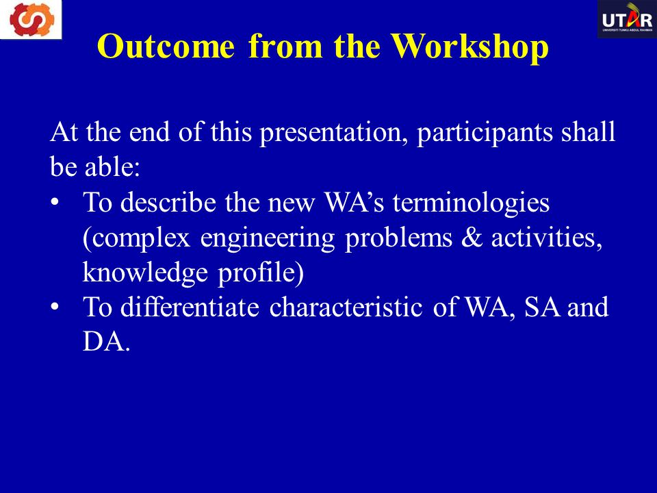 Outcome from the Workshop At the end of this presentation, participants shall be able: To describe the new WA's terminologies (complex engineering pro