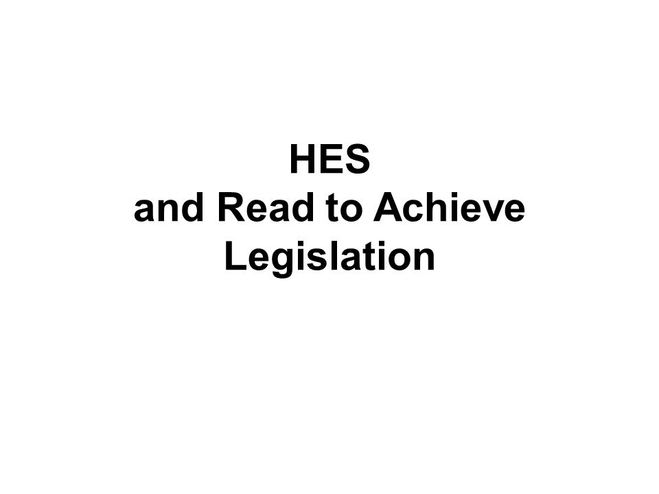 HES and Read to Achieve Legislation