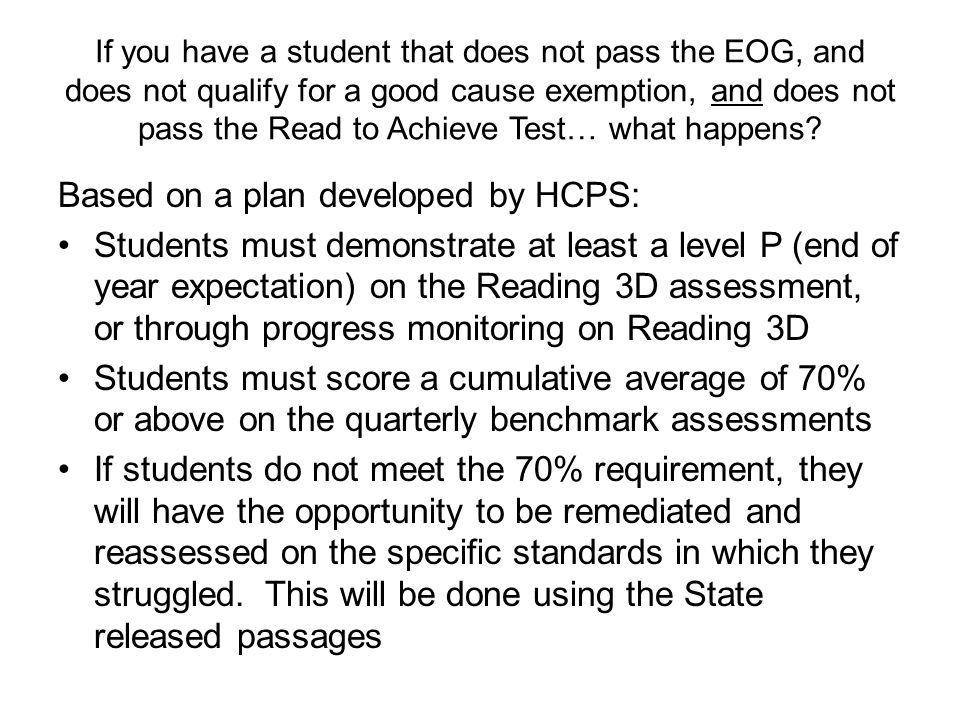 If you have a student that does not pass the EOG, and does not qualify for a good cause exemption, and does not pass the Read to Achieve Test… what happens.