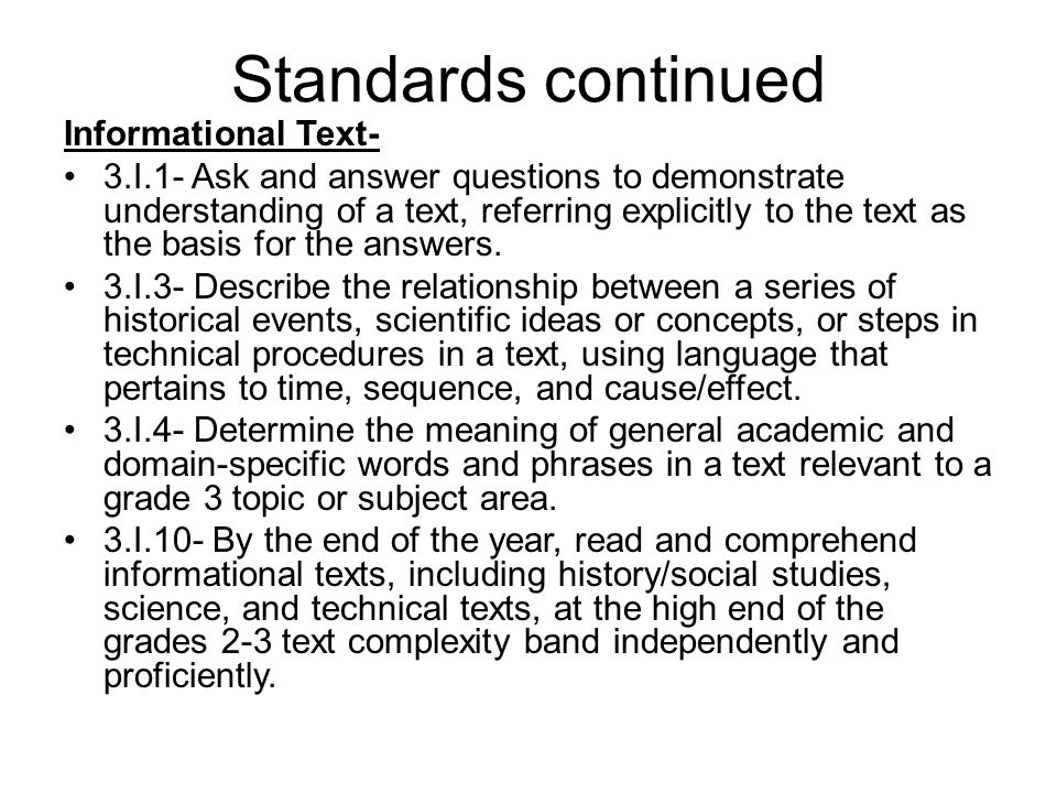Standards continued Informational Text- 3.I.1- Ask and answer questions to demonstrate understanding of a text, referring explicitly to the text as the basis for the answers.