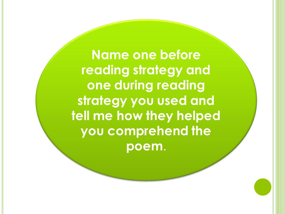 Name one before reading strategy and one during reading strategy you used and tell me how they helped you comprehend the poem.