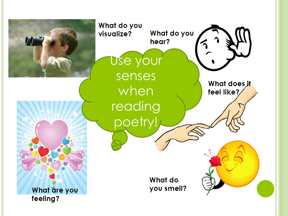 Use your senses when reading poetry. What do you visualize.