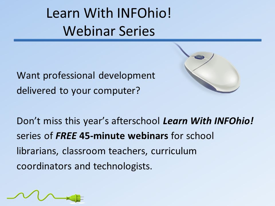 Learn With INFOhio. Webinar Series Want professional development delivered to your computer.