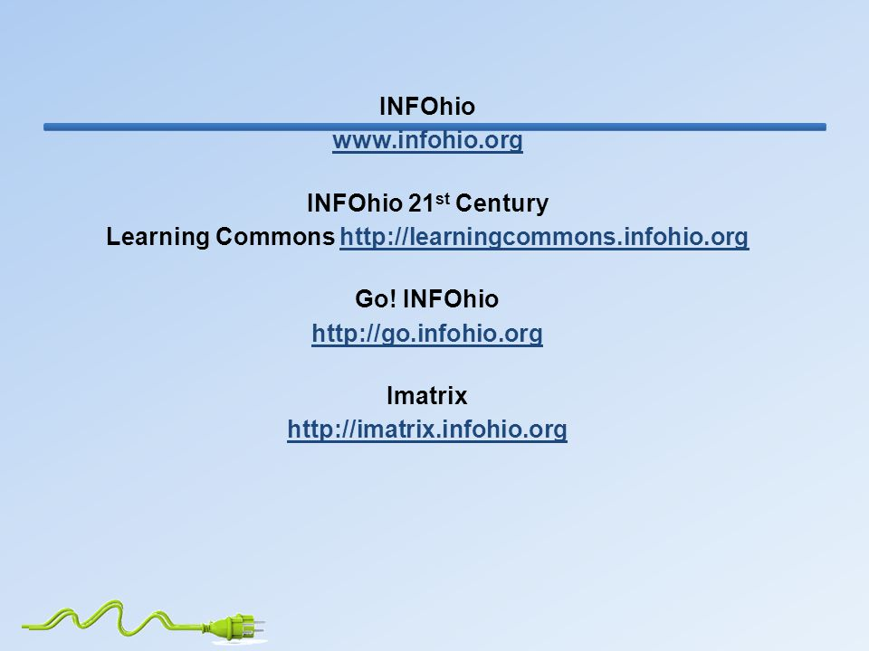 INFOhio www.infohio.org INFOhio 21 st Century Learning Commons http://learningcommons.infohio.orghttp://learningcommons.infohio.org Go.