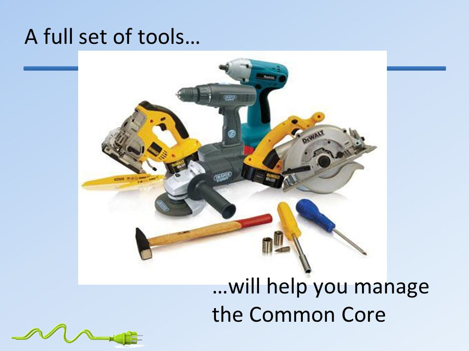A full set of tools… …will help you manage the Common Core