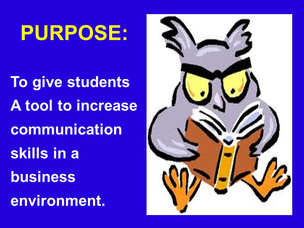 PURPOSE: To give students A tool to increase communication skills in a business environment.