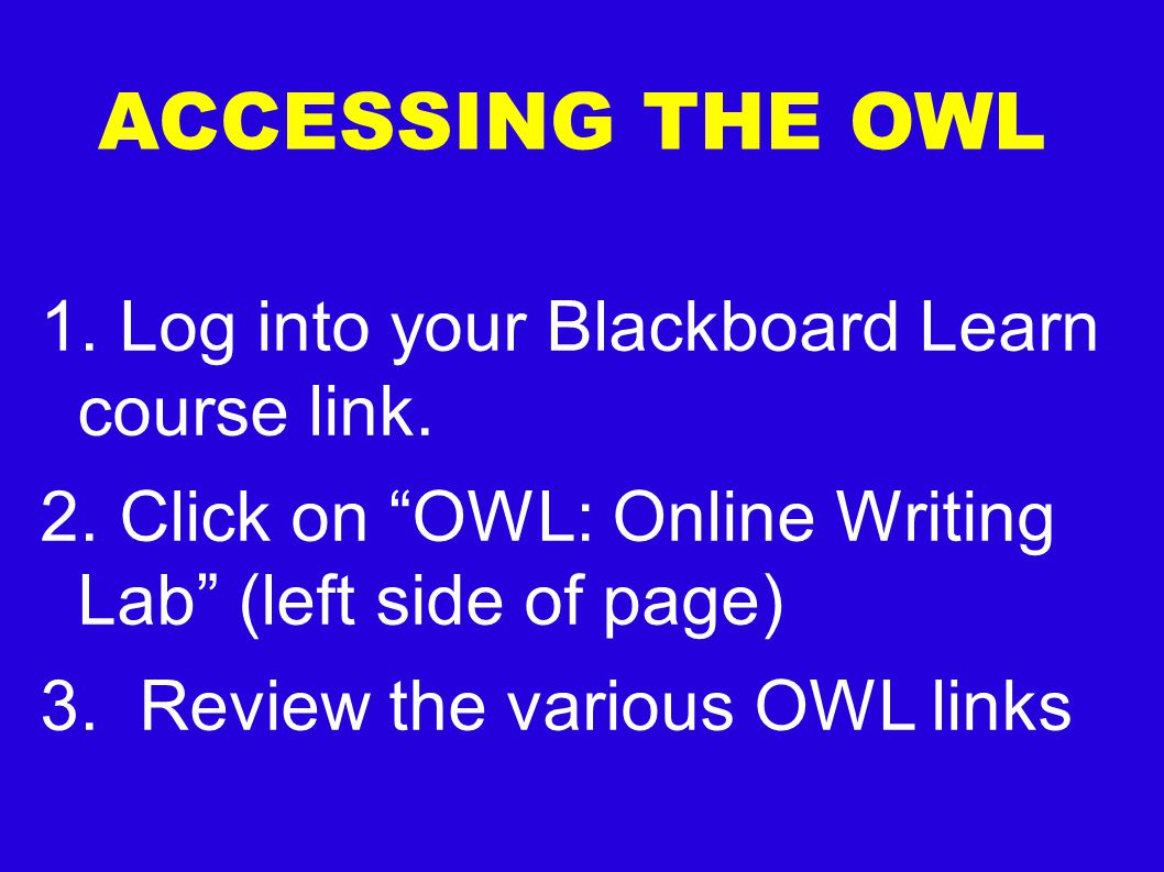 ACCESSING THE OWL 1. Log into your Blackboard Learn course link.