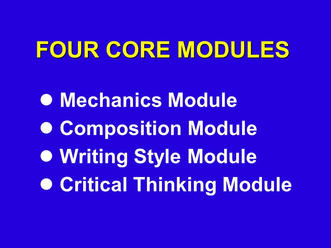 FOUR CORE MODULES Mechanics Module Composition Module Writing Style Module Critical Thinking Module