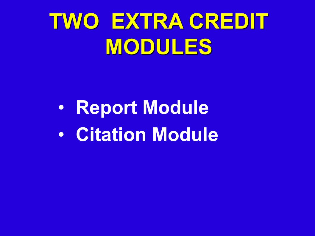 TWO EXTRA CREDIT MODULES Report Module Citation Module