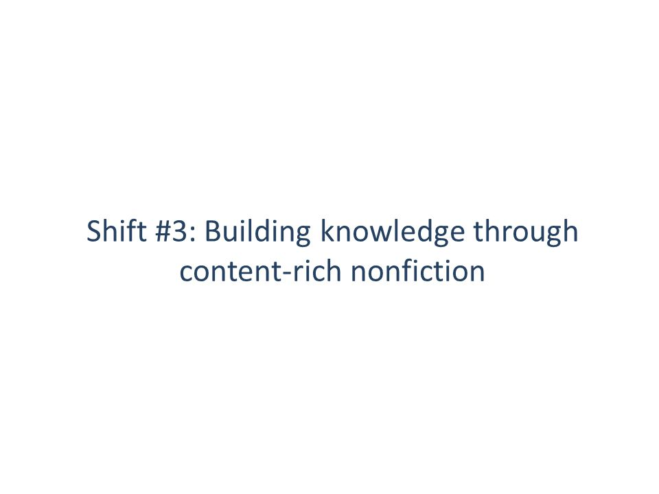 Shift #3: Building knowledge through content-rich nonfiction 17