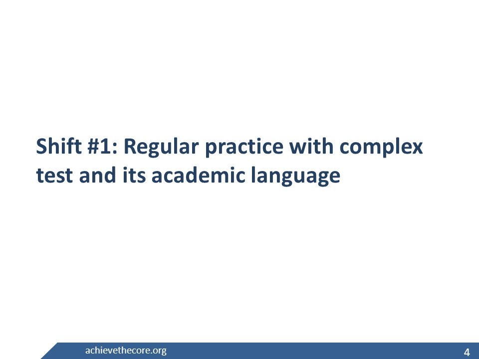 4 achievethecore.org Shift #1: Regular practice with complex test and its academic language 4