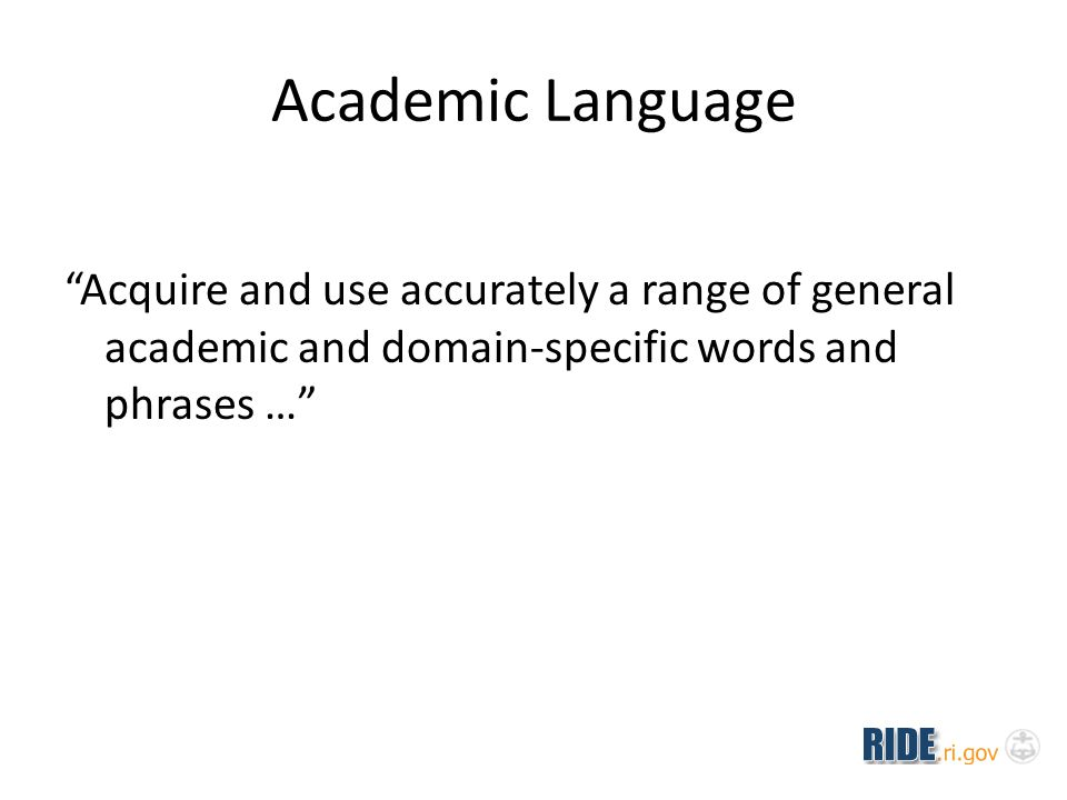 Academic Language Acquire and use accurately a range of general academic and domain-specific words and phrases …