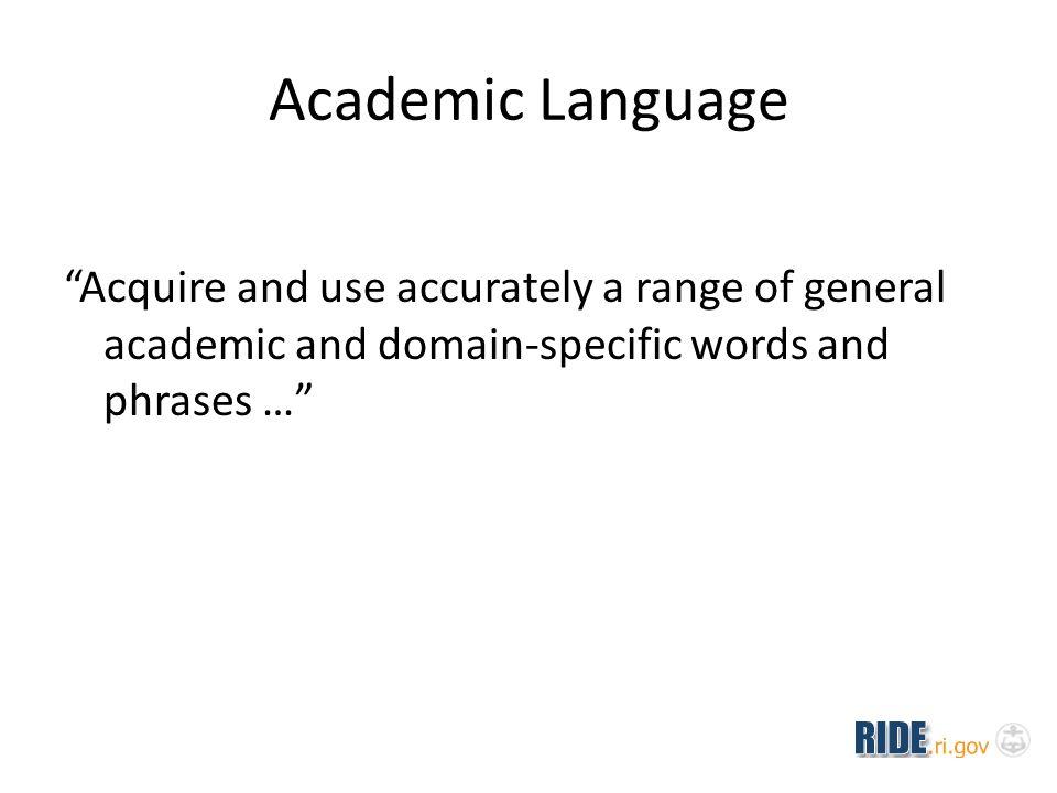 Three Tiers of Words Tier 3: Domain- Specific Words Tier 2: General Academic Words Tier 1: Words of Everyday Speech Academic Vocabulary