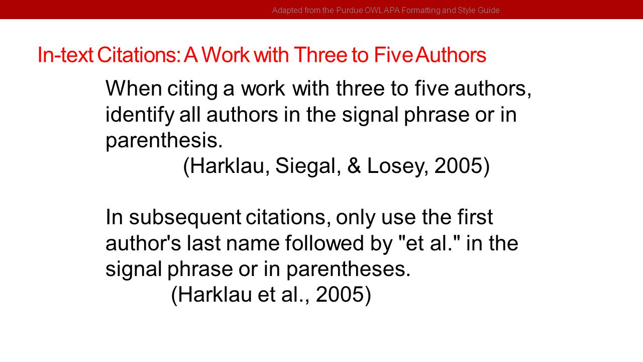 In-text Citations: A Work with Three to Five Authors Adapted from the Purdue OWL APA Formatting and Style Guide When citing a work with three to five
