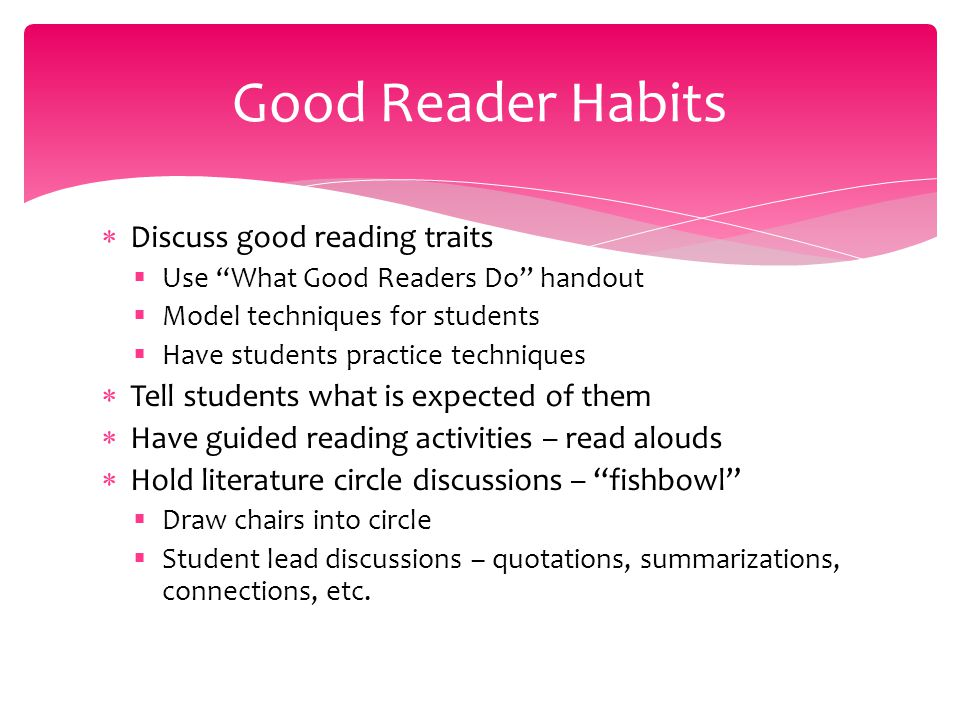 Model reading and reading strategies in class  Make your reading an integral part of the learning that compliments what you are doing in class  Provide meaningful reading assignments that present information to be employed in class  Hold students accountable for the reading assignment  Provide graphic organizers for recording information learned Encourage Reading Throughout Course