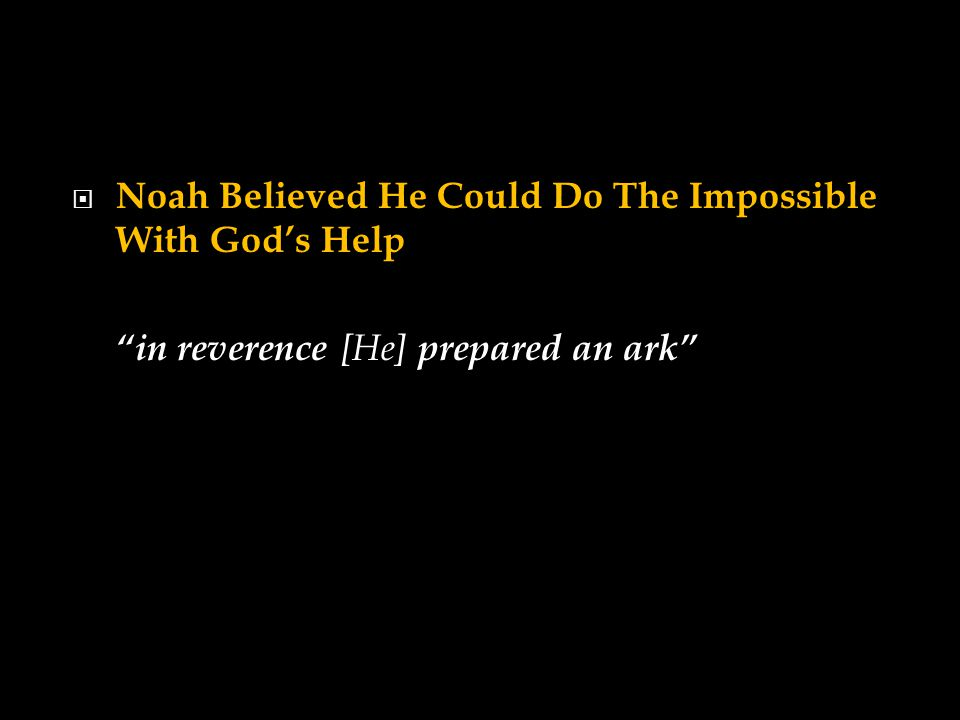  Noah Believed He Could Do The Impossible With God's Help in reverence [He] prepared an ark