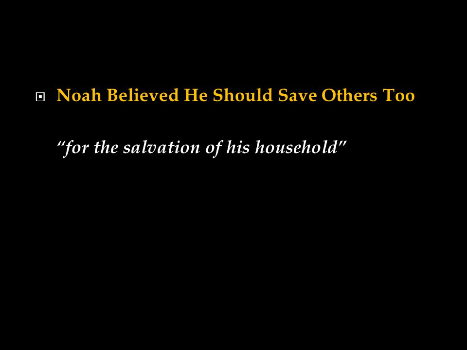  Noah Believed He Should Save Others Too for the salvation of his household