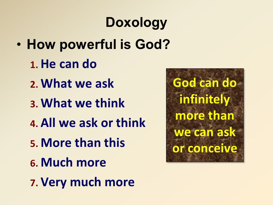 Doxology How powerful is God. 1. He can do 2. What we ask 3.
