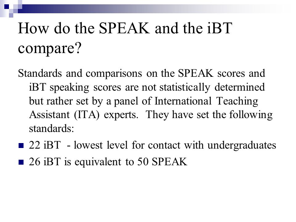 How do the SPEAK and the iBT compare? Standards and comparisons on the SPEAK scores and iBT speaking scores are not statistically determined but rathe