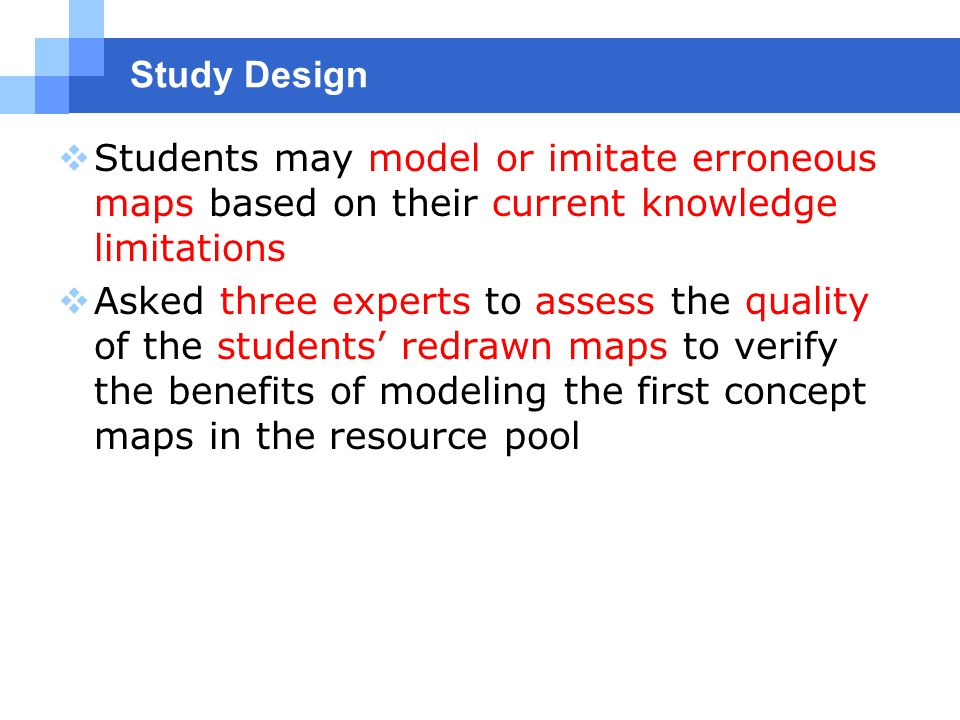 Study Design  Students may model or imitate erroneous maps based on their current knowledge limitations  Asked three experts to assess the quality of the students' redrawn maps to verify the benefits of modeling the first concept maps in the resource pool