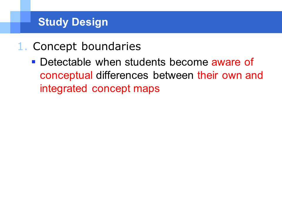 Study Design 1.Concept boundaries  Detectable when students become aware of conceptual differences between their own and integrated concept maps