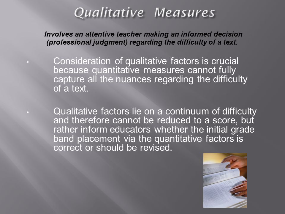 Involves an attentive teacher making an informed decision (professional judgment) regarding the difficulty of a text.