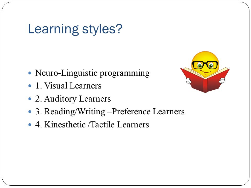 Learning styles. Neuro-Linguistic programming 1. Visual Learners 2.