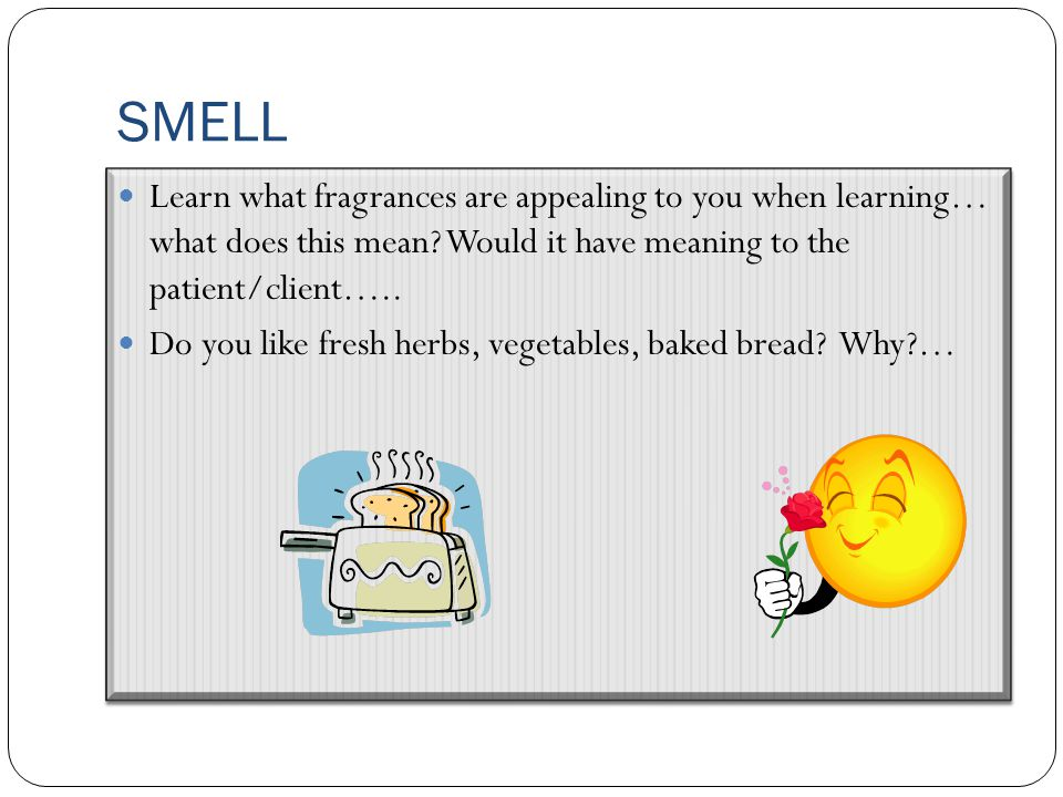 SMELL Learn what fragrances are appealing to you when learning… what does this mean.