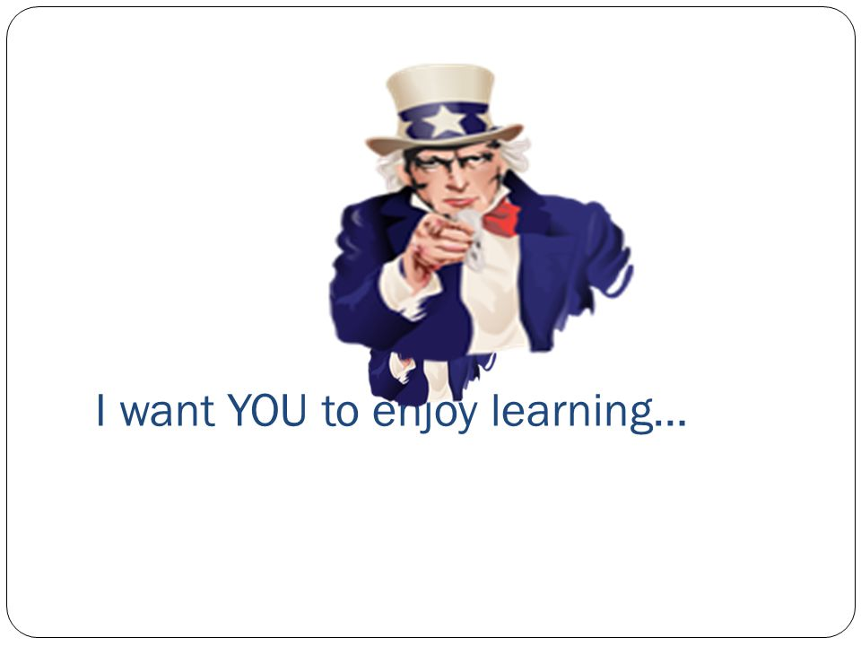 I want YOU to enjoy learning…