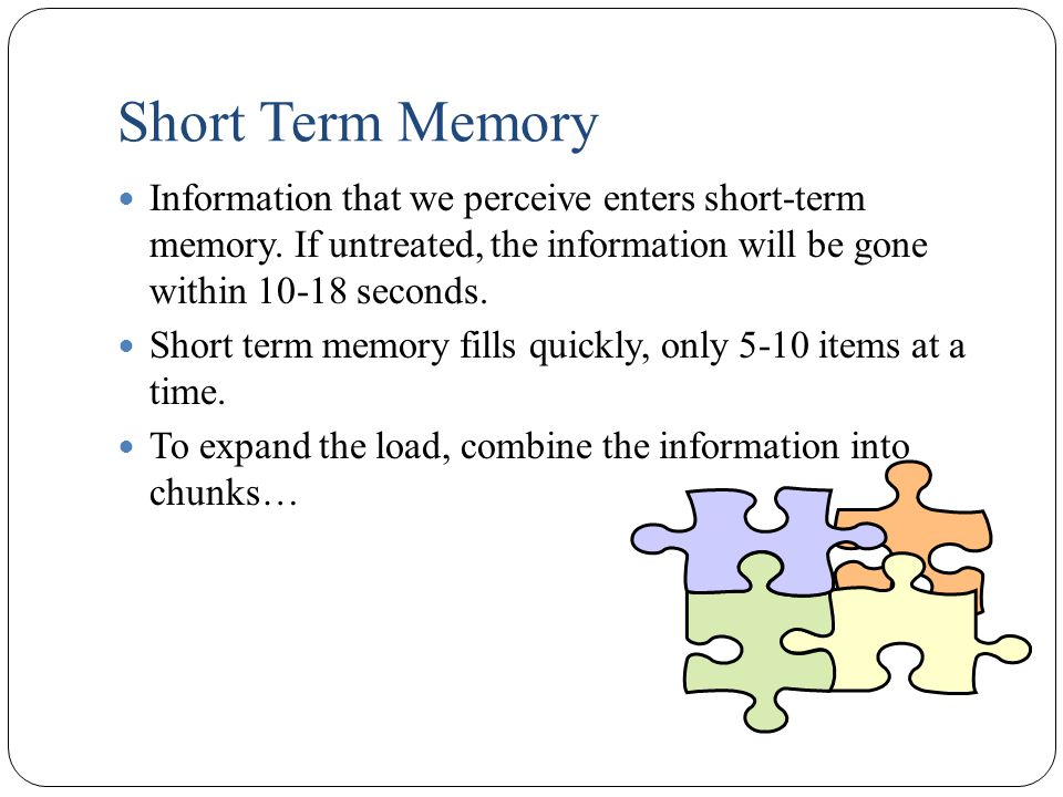 Short Term Memory Information that we perceive enters short-term memory.