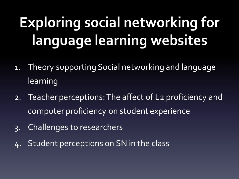Exploring social networking for language learning websites 1.Theory supporting Social networking and language learning 2.Teacher perceptions: The affe