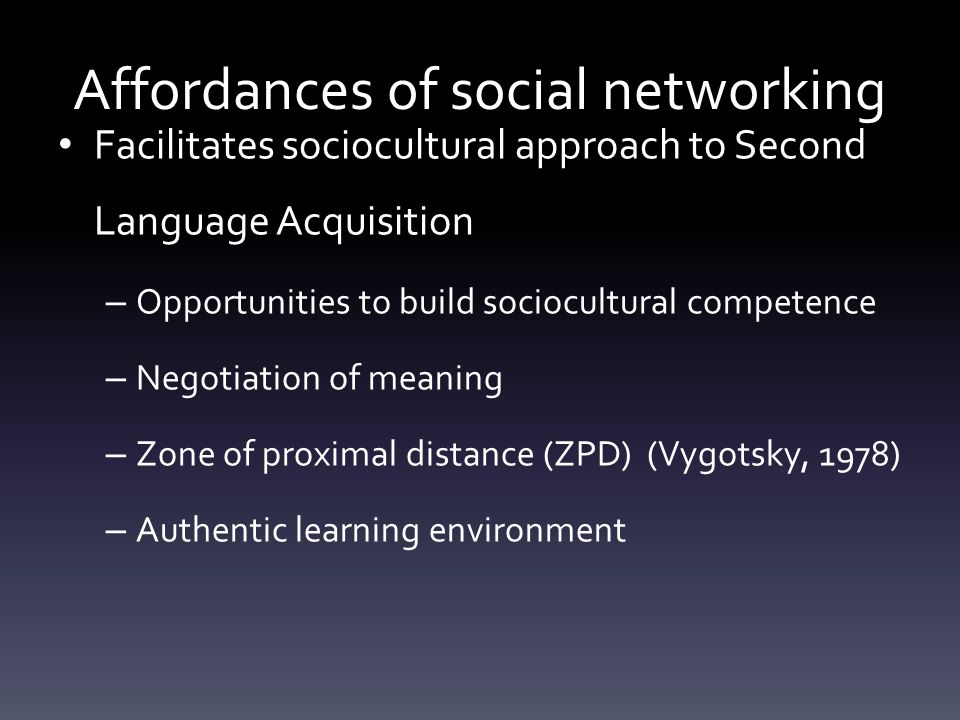 Facilitates sociocultural approach to Second Language Acquisition – Opportunities to build sociocultural competence – Negotiation of meaning – Zone of