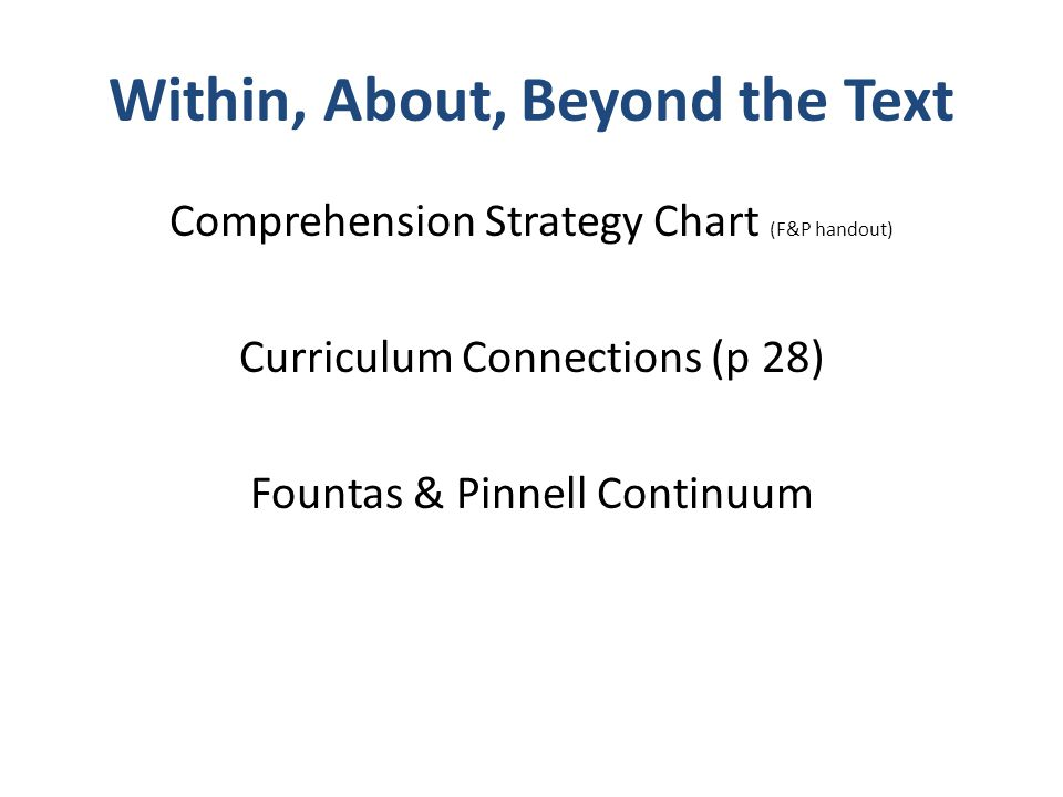 Within, About, Beyond the Text Comprehension Strategy Chart (F&P handout) Curriculum Connections (p 28) Fountas & Pinnell Continuum