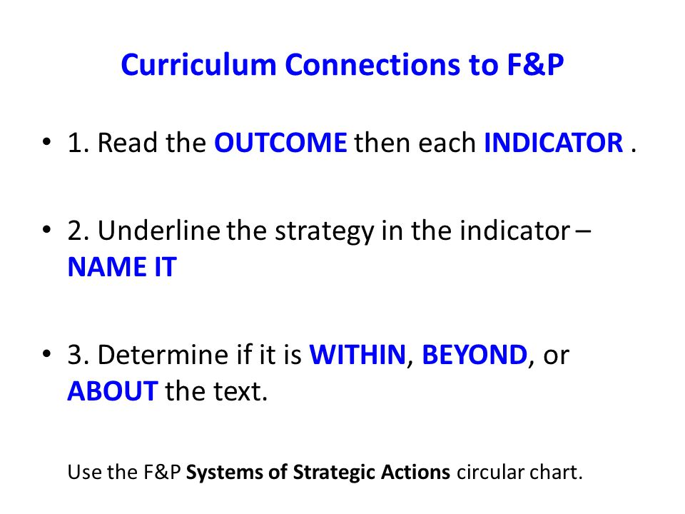 Curriculum Connections to F&P 1. Read the OUTCOME then each INDICATOR.