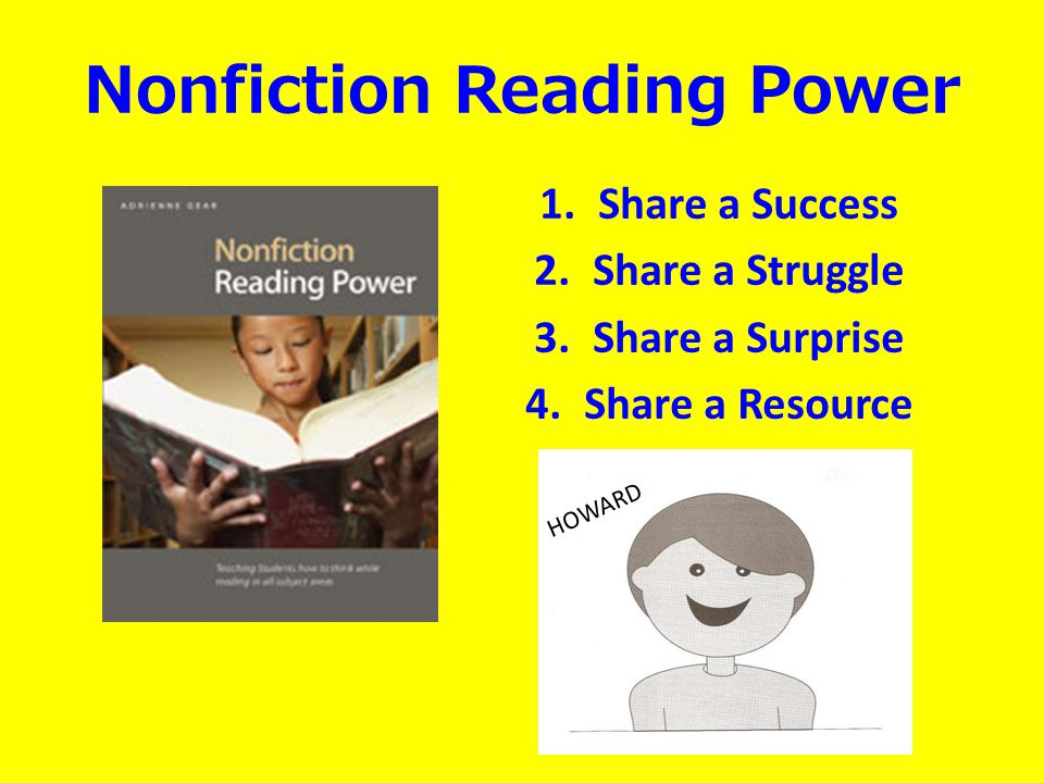 Nonfiction Reading Power 1.Share a Success 2.Share a Struggle 3.Share a Surprise 4.Share a Resource HOWARD