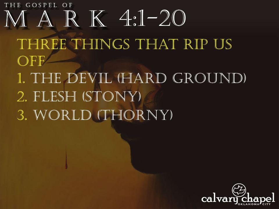 Three things that rip us off 4:1-20 1. The devil (hard ground) 2. Flesh (stony) 3. World (thorny)
