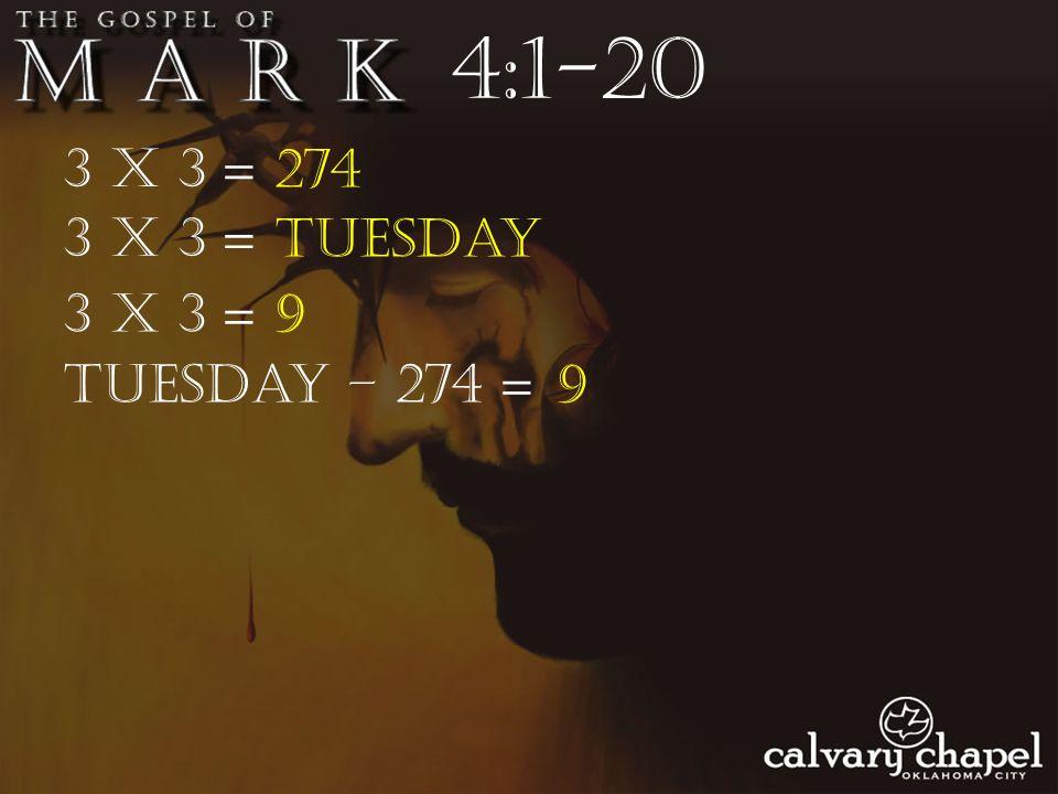 3 X 3 = 274 4:1-20 3 X 3 = Tuesday 3 X 3 = 9 Tuesday – 274 = 9